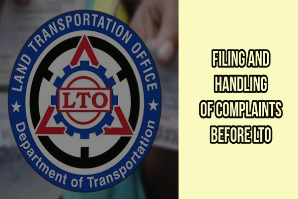 Filing and Handling of Complaints Before LTO