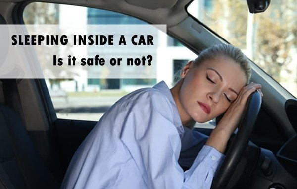 Sleeping In Car >> Is It Safe To Sleep In A Car Let S Put An End To This Mind