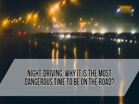 Night-driving: Why it is the Most Dangerous Time to be on the Road?