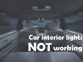 Car interior lights not working? Here's what you need to do!
